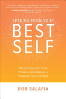 Leading from Your Best Self: Develop Executive Poise, Presence, and Influence to Maximize Your Poten