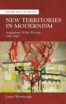 New Territories in Modernism: Anglophone Welsh Writing, 1930-1949