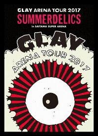 "GLAY ARENA TOUR 2017 ""SUMMERDELICS"" in SAITAMA SUPER ARENA [ GLAY ]"