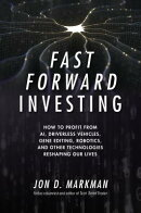 Fast Forward Investing: How to Profit from Ai, Driverless Vehicles, Gene Editing, Robotics, and Othe