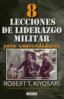8 Lecciones de Liderazgo Militar Para Emprendedores / 8 Lessons in Military Lead Ership for Entrepre