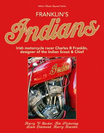 Franklin's Indians: Irish Motorcycle Racer Charles B Franklin, Designer of the Indian Chief FRANKLINS INDIANS [ Harry Sucher ]