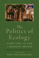 Politics of Ecology: Land, Life, and Law in Medieval Britain