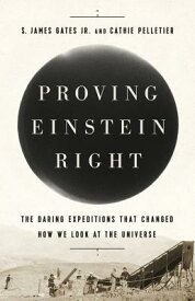 Proving Einstein Right: The Daring Expeditions That Changed How We Look at the Universe PROVING EINSTEIN RIGHT [ S. James Gates ]