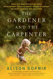 The Gardener and the Carpenter: What the New Science of Child Development Tells Us about the Relatio GARDENER & THE CARPENTER [ Alison Gopnik ]