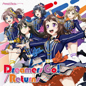 Dreamers Go!/Returns【Blu-ray付生産限定盤】 [ Poppin'Party ]