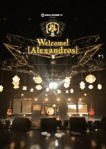 SPACE SHOWER TV presents Welcome! [Alexandros]