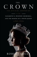 The Crown: The Official Companion, Volume 1: Elizabeth II, Winston Churchill, and the Making of a Yo