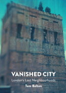 Vanished City: London's Lost Neighbourhoods