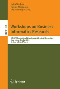 WorkshopsonBusinessInformaticsResearch:Bir2011InternationalWorkshopsandDoctoralConsortium