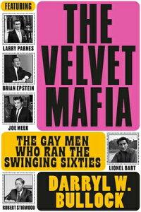 The Velvet Mafia: The Gay Men Who Ran the Swinging Sixties VELVET MAFIA [ Darryl W. Bullock ]