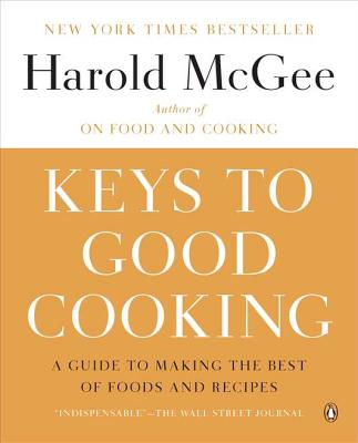 Keys to Good Cooking: A Guide to Making the Best of Foods and Recipes KEYS TO GOOD COOKING [ Harold McGee ]