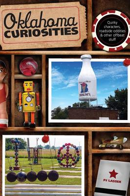 Oklahoma Curiosities: Quirky Characters, Roadside Oddities & Other Offbeat Stuff OKLAHOMA CURIOSITIES 2/E (Curiosities) [ Pj Lassek ]