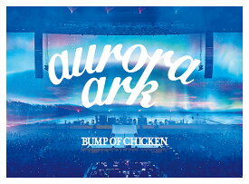 BUMP OF CHICKEN TOUR 2019 aurora ark TOKYO DOME (通常盤) [ BUMP OF CHICKEN ]