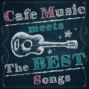 Cafe Music meets The BEST Songs