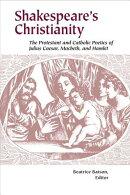 Shakespeare's Christianity: The Protestant and Catholic Poetics of Julius Caesar, Macbeth, and Hamle