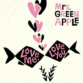 Love me, Love you [ Mrs.GREEN APPLE ]