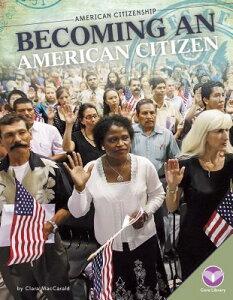 Becoming an American Citizen BECOMING AN AMER CITIZEN (American Citizenship) [ Clara Maccarald ]