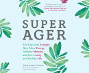 Super Ager: You Can Look Younger, Have More Energy, a Better Memory, and Live a Long and Healthy Lif