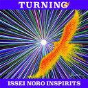 TURNING [ ISSEI NORO INSPIRITS ]
