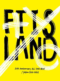 10th Anniversary ALL TIME BEST/ Yellow [2010-2020] (初回限定盤 2CD+Blu-ray) [ FTISLAND ]