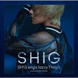 SHIG sings Jazzy Things produced by JIRO YOSHIDA [ 納浩一 ]
