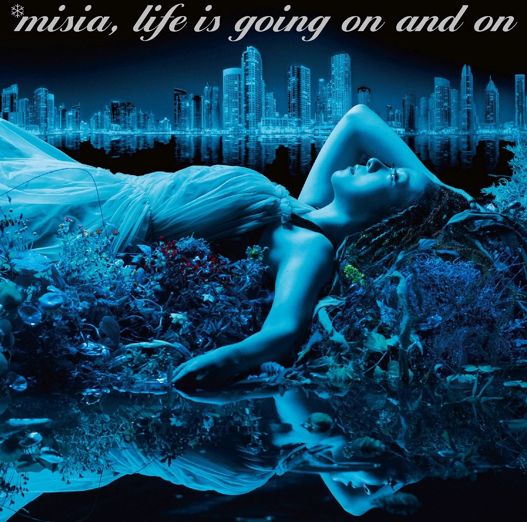 Life is going on and on [ MISIA ]