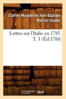 Lettres Sur l'Italie En 1785. T. 1