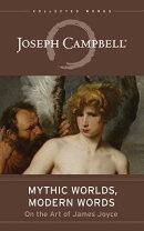 Mythic Worlds, Modern Words: Joseph Campbell on the Art of James Joyce