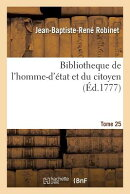 Bibliotheque de l'Homme-d'tat Et Du Citoyen Tome 25