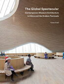 The Global Spectacular: Contemporary Museum Architecture in China and the Arabian Peninsula