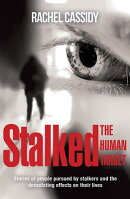Stalked: The Human Target: Stories of People Pursued by Stalkers and the Devastating Effects on Thei