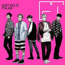 JUST DO IT (初回限定盤A CD+DVD) [ FTISLAND ]
