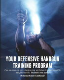 Your Defensive Handgun Training Program: A Functional Training Program for Defensive Handgun Purpose