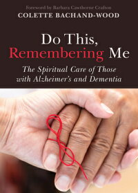 DoThis,RememberingMe:TheSpiritualCareofThosewithAlzheimer'sandDementia[ColetteBachand-Wood]