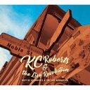 Best of KC Roberts & the Live Revolution [ ケーシー・ロバーツ&ザ・ライブレボリューション ]