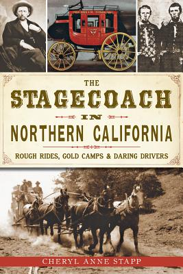 The Stagecoach in Northern California: Rough Rides, Gold Camps & Daring Drivers STAGECOACH IN NORTHERN CALIFOR [ Cheryl Anne Stapp ]