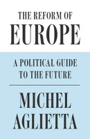 The Reform of Europe: A Political Guide to the Future