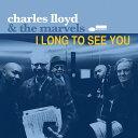 【輸入盤】I Long To See You [ Charles Lloyd ]