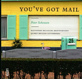 You've Got Mail: Quirky Belgian Letterboxes DUT-YOUVE GOT MAIL [ Peter Schouten ]