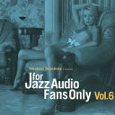 FOR JAZZ AUDIO FANS ONLY VOL.6 [ (V.A.) ]