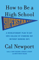 How to Be a High School Superstar: A Revolutionary Plan to Get Into College by Standing Out (Without