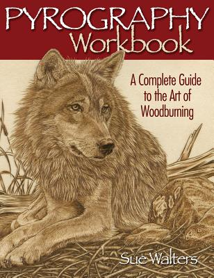 Pyrography Workbook: A Complete Guide to the Art of Woodburning PYROGRAPHY WORKBK [ Sue Walters ]