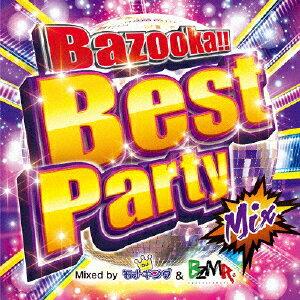 Bazooka!! Best Party Mix Mixed by DJ モナキング & BZMR [ DJモナキング&BZMR ]