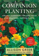 Companion Planting: Organic Gardening Tips and Tricks for Healthier, Happier Plants