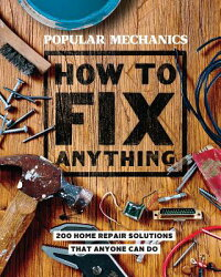 Popular Mechanics How to Fix Anything: Essential Home Repairs Anyone Can Do
