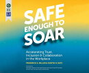 Safe Enough to Soar: Accelerating Trust, Inclusion, and Collaboration in the Workplace