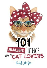 101AmazingThingsaboutCatLovers[ToddHafer]