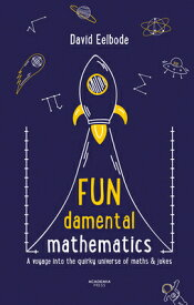 Fundamental Mathematics: A Voyage Into the Quirky Universe of Maths & Jokes FUNDAMENTAL MATHEMATICS [ David Eelbode ]