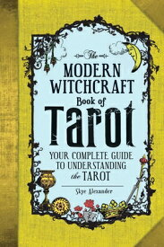 The Modern Witchcraft Book of Tarot: Your Complete Guide to Understanding the Tarot MODERN WITCHCRAFT BK OF TAROT (Modern Witchcraft) [ Skye Alexander ]